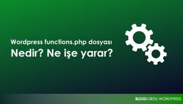 Wordpress functions.php Dosyası Nedir? Ne İşe Yarar?