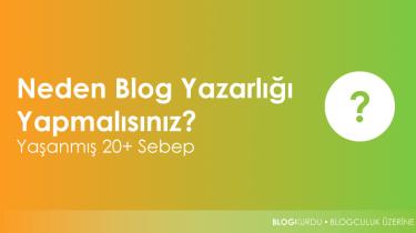 Neden blog yazarlığı yapmalısınız?