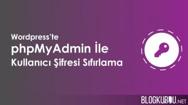 Wordpress phpMyAdmin MySQL ile şifre sıfırlama